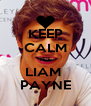 KEEP CALM IT'S LIAM  PAYNE - Personalised Poster A4 size