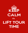 KEEP CALM it's  LIFT TOUR TIME - Personalised Poster A4 size