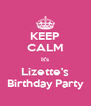KEEP CALM It's Lizette's Birthday Party - Personalised Poster A4 size