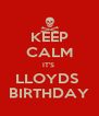 KEEP CALM IT'S  LLOYDS  BIRTHDAY - Personalised Poster A4 size