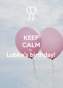 KEEP CALM It's   Lobke's birthday!  - Personalised Poster A4 size
