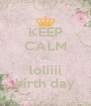 KEEP CALM it's loliiii birth day - Personalised Poster A4 size