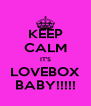 KEEP CALM IT'S LOVEBOX BABY!!!!! - Personalised Poster A4 size