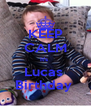 KEEP CALM It's  Lucas  Birthday  - Personalised Poster A4 size