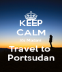 KEEP CALM It's Madani Travel to  Portsudan - Personalised Poster A4 size
