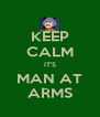 KEEP CALM IT'S MAN AT ARMS - Personalised Poster A4 size