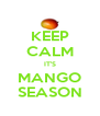 KEEP CALM IT'S MANGO SEASON - Personalised Poster A4 size