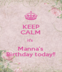 KEEP CALM it's  Manna's Birthday today!! - Personalised Poster A4 size