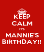 KEEP CALM IT'S MANNIE'S BIRTHDAY!! - Personalised Poster A4 size