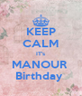 KEEP CALM IT's MANOUR  Birthday  - Personalised Poster A4 size