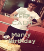 KEEP CALM It's Manty  Birthday - Personalised Poster A4 size