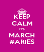 KEEP CALM IT'S MARCH #ARIES - Personalised Poster A4 size