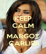 KEEP CALM IT´S MARGOT  CARLIER - Personalised Poster A4 size