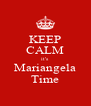 KEEP CALM it's  Mariangela Time - Personalised Poster A4 size