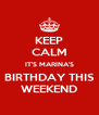 KEEP CALM IT'S MARINA'S BIRTHDAY THIS WEEKEND - Personalised Poster A4 size