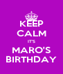 KEEP CALM IT'S MARO'S BIRTHDAY - Personalised Poster A4 size