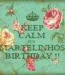 KEEP CALM IT'S  MARTELINHOS BIRTHDAY !! - Personalised Poster A4 size