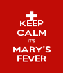 KEEP CALM IT'S MARY'S FEVER - Personalised Poster A4 size