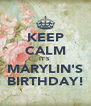KEEP CALM IT'S  MARYLIN'S BIRTHDAY! - Personalised Poster A4 size