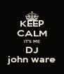 KEEP CALM IT'S ME DJ john ware - Personalised Poster A4 size
