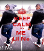 KEEP CALM It's ME  Lil Ne  - Personalised Poster A4 size