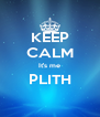 KEEP CALM It's me PLITH  - Personalised Poster A4 size