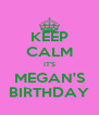 KEEP CALM IT'S MEGAN'S BIRTHDAY - Personalised Poster A4 size