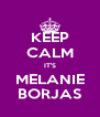 KEEP CALM IT'S MELANIE BORJAS - Personalised Poster A4 size