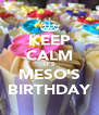 KEEP CALM IT'S MESO'S BIRTHDAY - Personalised Poster A4 size