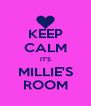 KEEP CALM IT'S MILLIE'S ROOM - Personalised Poster A4 size