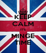 KEEP CALM IT'S MINGE TIME - Personalised Poster A4 size
