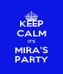 KEEP CALM IT'S MIRA'S PARTY - Personalised Poster A4 size