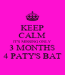 KEEP CALM IT'S MISSING ONLY 3 MONTHS 4 PATY'S BAT - Personalised Poster A4 size