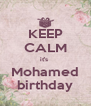 KEEP CALM it's  Mohamed birthday - Personalised Poster A4 size