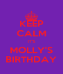 KEEP CALM IT'S MOLLY'S BIRTHDAY - Personalised Poster A4 size
