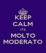KEEP CALM IT'S MOLTO MODERATO - Personalised Poster A4 size