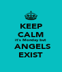 KEEP CALM it's Monday but  ANGELS EXIST - Personalised Poster A4 size