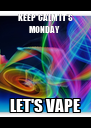 KEEP CALM IT'S MONDAY  LET'S VAPE - Personalised Poster A4 size