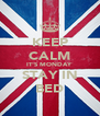 KEEP CALM IT'S MONDAY STAY IN BED - Personalised Poster A4 size