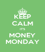 KEEP CALM IT'S MONEY MONDAY - Personalised Poster A4 size