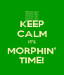 KEEP CALM IT'S MORPHIN' TIME! - Personalised Poster A4 size
