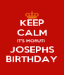 KEEP CALM IT'S MORUTI  JOSEPHS BIRTHDAY - Personalised Poster A4 size