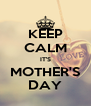 KEEP CALM IT'S MOTHER'S DAY - Personalised Poster A4 size