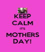 KEEP CALM IT'S MOTHERS DAY! - Personalised Poster A4 size