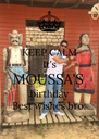 KEEP CALM It's MOUSSA'S  birthday Best wishes bro.  - Personalised Poster A4 size
