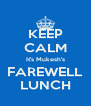 KEEP CALM It's Mukesh's FAREWELL LUNCH - Personalised Poster A4 size