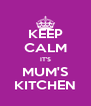 KEEP CALM IT'S MUM'S KITCHEN - Personalised Poster A4 size