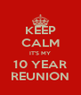 KEEP CALM IT'S MY 10 YEAR REUNION - Personalised Poster A4 size