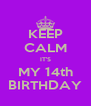 KEEP CALM IT'S MY 14th BIRTHDAY - Personalised Poster A4 size