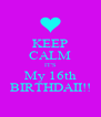 KEEP CALM IT'S My 16th BIRTHDAII!! - Personalised Poster A4 size